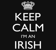 Keep Calm I'm An Irish - Tshirts, Mobile Covers and Posters by custom222