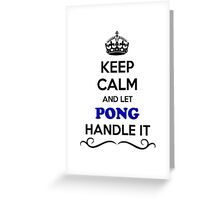 Keep Calm and Let PONG Handle it Greeting Card