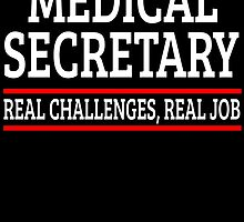 medical secretary real challenges real job by teeshoppy