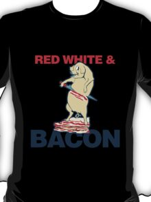 red white and bacon T-Shirt