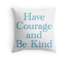 Have Courage and Be Kind Throw Pillow
