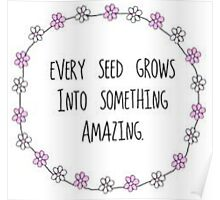 Every Seed Grows Into Something Amazing Poster