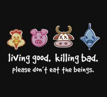 Living Good. Killing Bad. Please don't eat the beings. Reverse by dropSoul