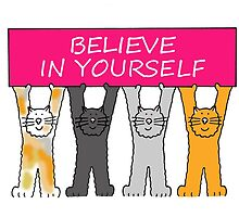 Believe in yourself, cartoon cats. by KateTaylor