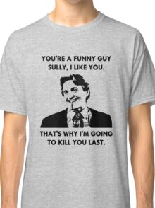 Commando - You're a Funny Guy Sully Classic T-Shirt