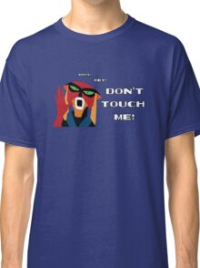 Don't Touch Me! Classic T-Shirt