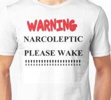 warning! narcoleptic please wake Unisex T-Shirt