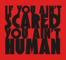 If You Ain't Scared... You Ain't Human by believeluna