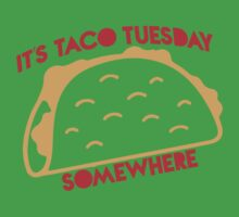 It's Taco Tuesday Somewhere Baby Tee