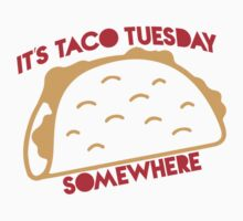 It's Taco Tuesday Somewhere Kids Tee