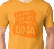 Great For Eating Laksa Unisex T-Shirt