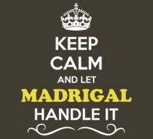 Keep Calm and Let MADRIGAL Handle it by Neilbry