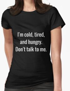Cold, Tired, and Hungry T-Shirt