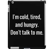 Cold, Tired, and Hungry iPad Case/Skin