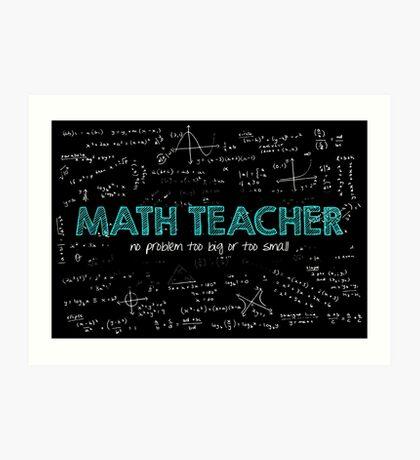 Math Teacher (no problem too big or too small) Art Print