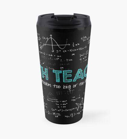Math Teacher (no problem too big or too small) Travel Mug