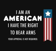 I am an American, I have the right to bear arms, your approval is not required #9100139 by mycraft