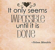 IT ONLY SEEMS IMPOSSIBLE UNTIL IT IS DONE by lauraeboutique