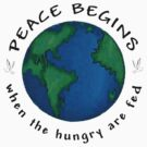 Peace Begins When The Hungry Are Fed by T-ShirtsGifts
