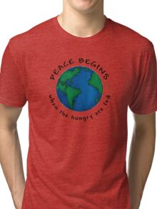 Peace Begins When The Hungry Are Fed Tri-blend T-Shirt