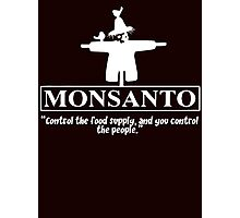Monsanto - Control The Food Supply And You Control The People Photographic Print