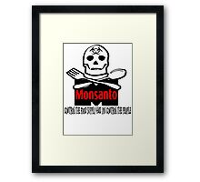 Monsanto - Control The Food Supply And You Control The People Framed Print
