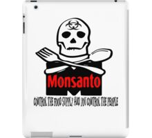Monsanto - Control The Food Supply And You Control The People iPad Case/Skin