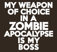My weapon of choice in a Zombie Apocalypse is my boss by onebaretree