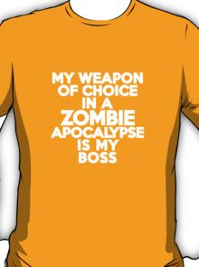 My weapon of choice in a Zombie Apocalypse is my boss T-Shirt
