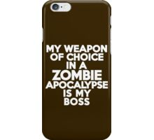 My weapon of choice in a Zombie Apocalypse is my boss iPhone Case/Skin