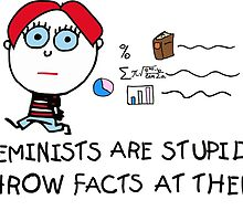 Feminists Are Stupid, Throw Facts At Them by MensRights