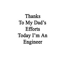 Thanks To My Dad's Efforts Today I'm An Engineer  by supernova23
