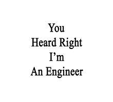 You Heard Right I'm An Engineer  by supernova23