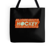 All I care about is Hockey and like maybe 3 People #9100145 Tote Bag