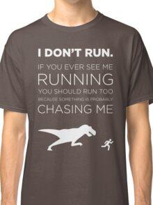 I Don't Run. Classic T-Shirt