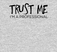Trust Me, I'm a Professional Unisex T-Shirt