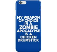 My weapon of choice in a Zombie Apocalypse is a chicken drumstick iPhone Case/Skin