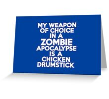 My weapon of choice in a Zombie Apocalypse is a chicken drumstick Greeting Card