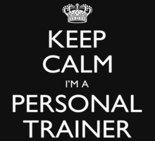 Keep Calm I'm A Personal Trainer - Tshirts, Mobile Covers and Posters by custom222