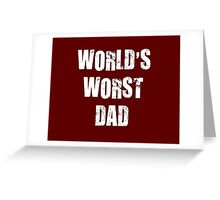 Worlds Worst Dad Greeting Card