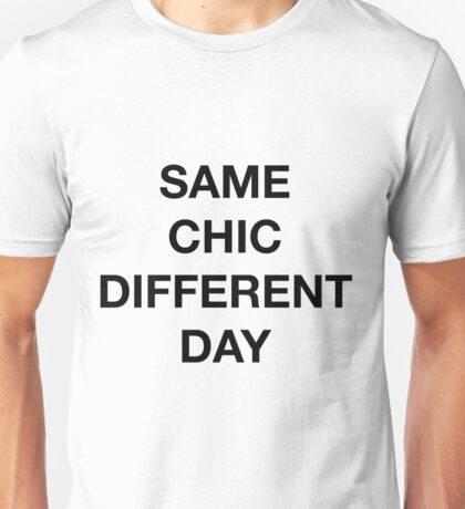 Same Chic Different Day - Hipster/Trendy Typography Unisex T-Shirt