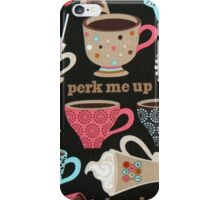 Perk Me Up Coffee Cups Cafe iPhone Case/Skin