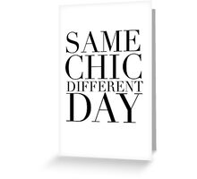 Same Chic Different Day (Serif) - Hipster/Trendy Typography Greeting Card