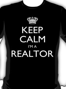 Keep Calm I'm A Realtor - Tshirts, Mobile Covers and Posters T-Shirt