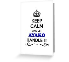 Keep Calm and Let AYAKO Handle it Greeting Card