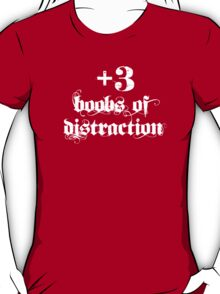 +3 Boobs of Distraction (white text) T-Shirt
