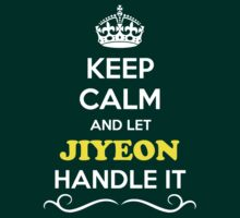 Keep Calm and Let JIYEON Handle it by gradyhardy