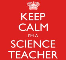 Keep Calm I'm A Science Teacher - Tshirts, Mobile Covers and Posters by custom222