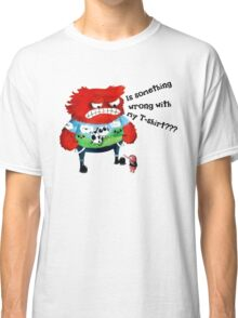 Is something wrong with my T-shirt ?!! Classic T-Shirt
