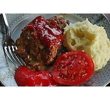 Nothin' Beats Nana's Home Cookin'! Juicy Meatloaf, Yukon Gold Mashed Potatoes and Farm Fresh Tomatoes! Photographic Print
